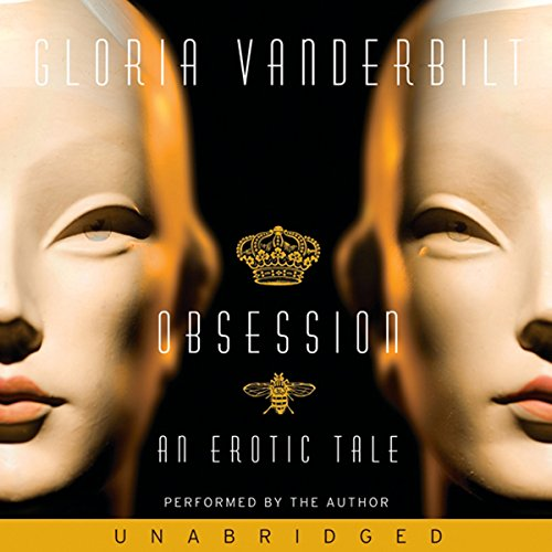 Obsession     An Erotic Tale              By:                                                                                                                                 Gloria Vanderbilt                               Narrated by:                                                                                                                                 Gloria Vanderbilt                      Length: 2 hrs and 33 mins     11 ratings     Overall 1.9