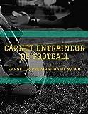 Carnet Entraîneur De Football: Carnet de préparation de match de foot, Cahier d'entraînement (compositions, tactiques, score...), Carnet tactique à remplir pour coach, 120 page ( 21,59 * 27,94 cm)