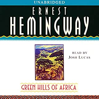 Green Hills of Africa                   By:                                                                                                                                 Ernest Hemingway                               Narrated by:                                                                                                                                 Josh Lucas                      Length: 5 hrs and 58 mins     323 ratings     Overall 4.2