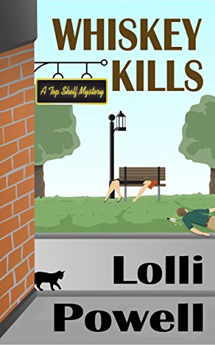 Book: Whiskey Kills (A Top Shelf Mystery) by Lolli Powell