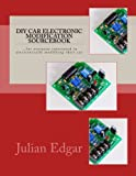 DIY Car Electronic Modification Sourcebook: ...for everyone...