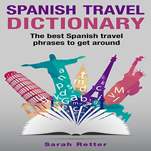 Spanish Travel Dictionary: The Best Spanish Travel Phrases to Get Around audiobook cover art
