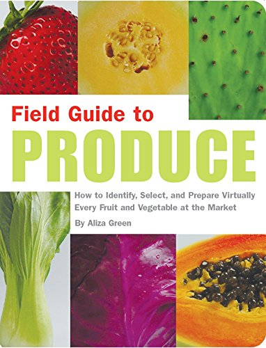 Field Guide to Produce: How to Identify, Select, and Prepare Virtually Every Fruit and Vegetable at the Market
