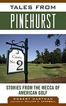 Tales from Pinehurst: Stories from the Mecca of American Golf (Tales from the Team) by [Robert Hartman, William C. Campbell]
