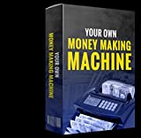 YOUR OWN MONEY MAKING MACHINE (English Edition)