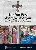 L'infant Pere d'Aragó i d'Anjou: «molt graciós e savi senyor»: 11 (Les nostres arrels)