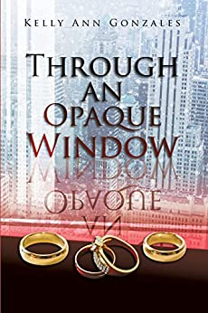 Through an Opaque Window by [Kelly Ann Gonzales]