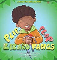 Plip, Plop, Lizard Fangs!: A story for kids, by kids