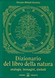 Dizionario del libro della natura. Analogie, immagini, simboli