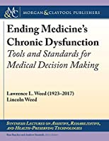 Ending Medicine's Chronic Dysfunction: Tools and Standards for Medical Decision Making (Synthesis Lectures on Assistive, Rehabilitative, and Health-)