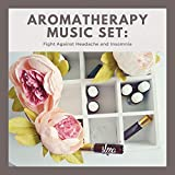 Aromatherapy Music Set: Fight Against Headache and Insomnia