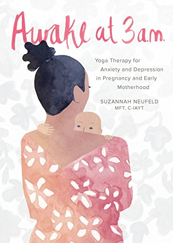 Awake at 3 a.m.: Yoga Therapy for Anxiety and Depression in Pregnancy and Early Motherhood