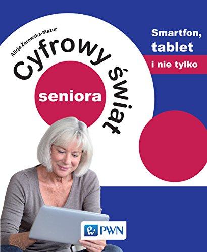 Cyfrowy świat seniora Smartfon, tablet i nie tylko: Smartfon, tablet i nie tylko