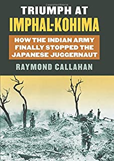 Triumph at Imphal-Kohima: How the Indian Army Finally Stopped the Japanese Juggernaut (Modern War Studies (Hardcover))