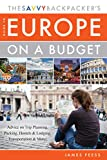 The Savvy Backpacker's Guide to Europe on a Budget: Advice on Trip Planning, Packing, Hostels & Lodging, Transportation & More!