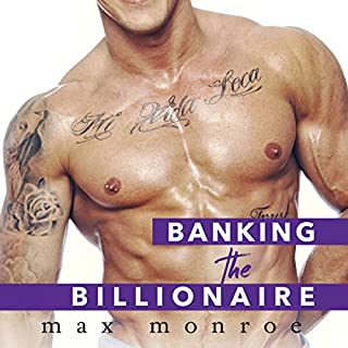 Banking the Billionaire     Bad Boy Billionaires Series, Book 2              By:                                                                                                                                 Max Monroe                               Narrated by:                                                                                                                                 Elizabeth Hart,                                                                                        Jeremy York                      Length: 13 hrs and 19 mins     1,335 ratings     Overall 4.6