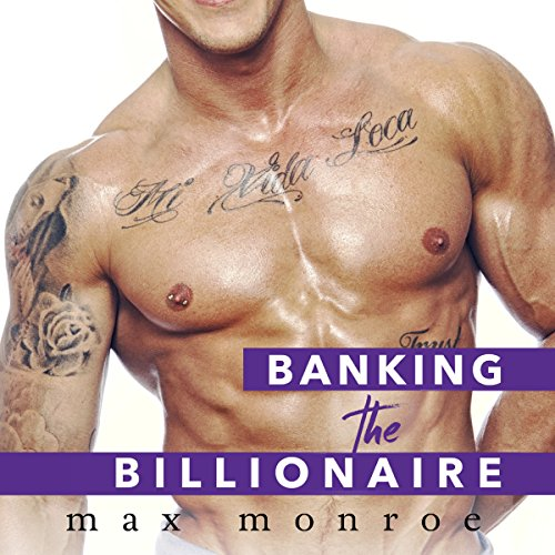 Banking the Billionaire: Bad Boy Billionaires Series, Book 2