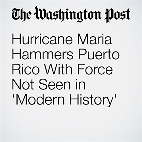 Hurricane Maria Hammers Puerto Rico With Force Not Seen in 'Modern History' audiobook cover art