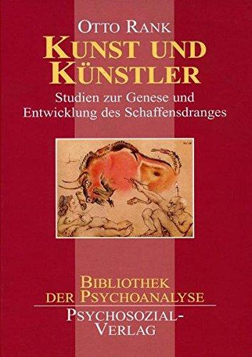 Kunst und Künstler: Studien zur Genese und Entwicklung des Schaffensdranges (Bibliothek der Psychoanalyse)