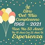 Il Libro Del Mio Compleanno 1968 - 2021 Non Ho 53 Anni!: Regali per il tuo 53esimo compleanno, Libro per raccogliere auguri e foto degli ospiti, 53 anni