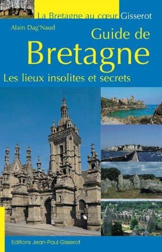 GUIDE DE BRETAGNE: LES LIEUX INSOLITES ET SECRETS (French Edition)