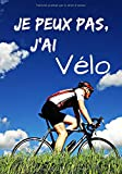 Je peux pas, j'ai vélo: Carnet de note humoristique | Cahier idée cadeau à offrir | Passionné de Vélo |...