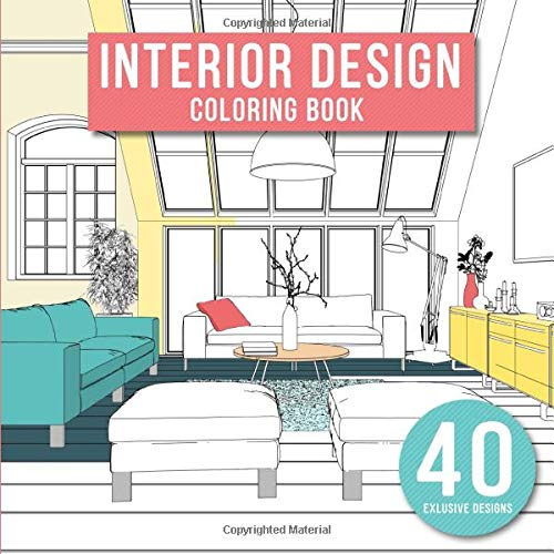 Interior Design: Adult Coloring Book with Modern Decorated Home Designs And Room Ideas for Relaxation and Unwind