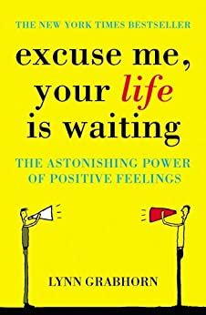 Excuse Me, Your Life is Waiting: The Power of Positive Feelings by [Lynn Grabhorn]
