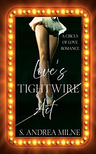 Love's Tightwire Act (Circus of Love Romances Book 1) by [S. Andrea Milne]