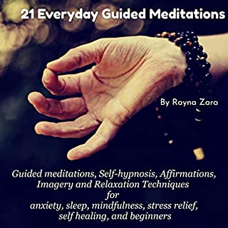 21 Everyday Guided Meditations     Guided Meditations, Self-Hypnosis, Affirmations, Imagery and Relaxation Techniques for Anxiety, Sleep, Mindfulness, Stress Relief, Self Healing, and Beginners              By:                                                                                                                                 Rayna Zara                               Narrated by:                                                                                                                                 Christopher Nieten                      Length: 6 hrs and 5 mins     26 ratings     Overall 4.8