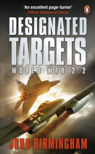 Designated Targets: World War 2.2 (Axis of Time Trilogy Book 2) (English Edition)