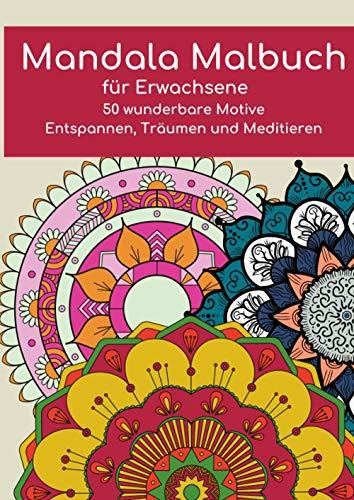 Mandala Malbuch für Erwachsene: 50 wunderbare Motive - Entspannen, Träumen und Meditieren