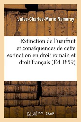 Extinction de l'usufruit et des conséquences de cette extinction en droit romain et droit français