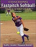 Coaching Fastpitch Softball Successfully (Coaching Successfully Series) - Kathy J. Veroni