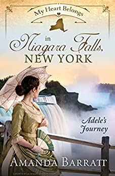 My Heart Belongs in Niagara Falls, New York: Adele's Journey by [Amanda Barratt]