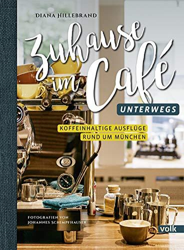 Zuhause im Café - unterwegs: Koffeinhaltige Ausflüge rund um München