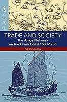 Trade and Society: The Amoy Network on the China Coast, 1683-1735