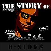 The Strange Story Of Johnny Punish, Vol. 3: B-Sides (2010 - 2016)