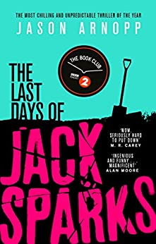 The Last Days of Jack Sparks: The most chilling and unpredictable thriller of the year by [Jason Arnopp]