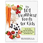 Health Shopping 101 Healthiest Foods for Kids: Eat the Best, Feel the Greatest – Healthy Foods