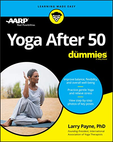 Compare Textbook Prices for Yoga After 50 For Dummies 1 Edition ISBN 9781119631514 by Payne PhD, Larry