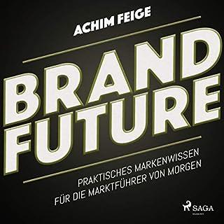 BrandFuture     Praktisches Markenwissen für die Marktführer von morgen              Autor:                                                                                                                                 Achim Feige                               Sprecher:                                                                                                                                 Stefan Liebermann                      Spieldauer: 6 Std. und 42 Min.     2 Bewertungen     Gesamt 3,0