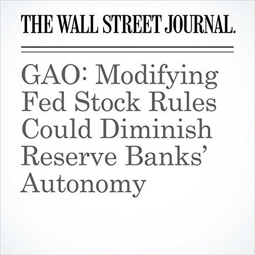 GAO: Modifying Fed Stock Rules Could Diminish Reserve Banks' Autonomy copertina