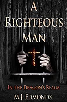 A Righteous Man: In the Dragon's Realm by [Michael Edmonds, Brian Edmonds, Natacha Curnow, Sophie Haythornthwaite]