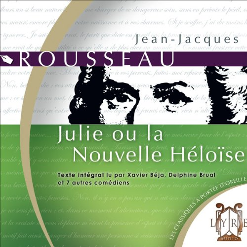 Julie ou la Nouvelle Héloïse                   By:                                                                                                                                 Jean-Jacques Rousseau                               Narrated by:                                                                                                                                 Xavier Béja,                                                                                        Delphine Brual,                                                                                        Hélène Lausseur,                   and others                 Length: 27 hrs and 53 mins     Not rated yet     Overall 0.0