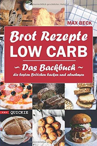 Brot Rezepte LOW CARB Das Backbuch Quickie Die besten Brötchen backen und abnehmen (E.M.S Quickie, Band 2)
