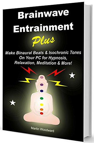Brainwave  Entrainment Plus: Make Binaural Beats & Isochronic Tones On Your Pc for Hypnosis, Relaxation, Meditation & More! (English Edition)