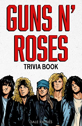 Guns N' Roses Trivia Book: Uncover The Facts of One of The Greatest Bands in Rock N' Roll History!