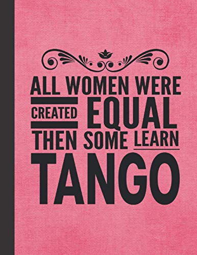 """All Women Learn Tango: Notebook Journal For Woman Girl - Best Fun Dancing Gift For Argentine Dance Instructor, Coach, Teacher, Student, Dancer - Pink Cover 8.5""""x11"""""""
