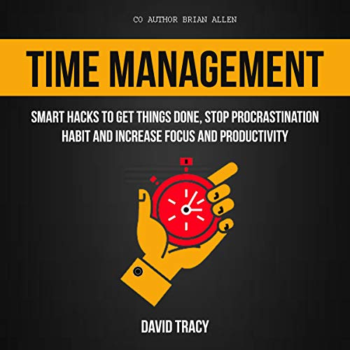 Time Management: Smart Hacks to Get Things Done, Stop Procrastination Habit and Increase Focus and Productivity audiobook cover art